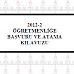 2012-2 Öğretmenliğe Başvuru ve Atama Kılavuzu